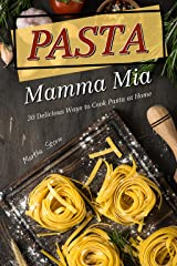 Pasta Mamma Mia: 30 Delicious Ways to Cook Pasta at Home Kindle Edition