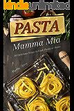 Pasta Mamma Mia: 30 Delicious Ways to Cook Pasta at Home