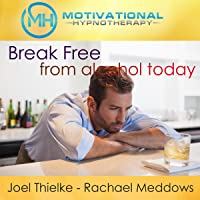 Break Free from Alcohol Today: Hypnosis, Meditation, and Affirmations