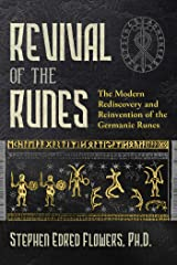 Revival of the Runes: The Modern Rediscovery and Reinvention of the Germanic Runes Kindle Edition