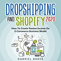 Dropshipping and Shopify 2020: How to Create Passive Income on E-Commerce Business Model
