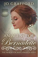 An Agent for Bernadette (The Pinkerton Matchmaker Book 53) Kindle Edition