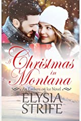 A Christmas in Montana: Sweet & Fiery Small-Town Holiday Romance (Embers on Ice Book 1) Kindle Edition