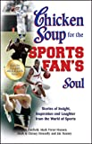 Chicken Soup for the Sports Fan's Soul: Stories of Insight, Inspiration and Laughter from the World of Sports
