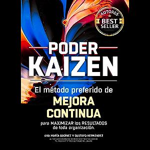 Poder KAIZEN; El método preferido de MEJORA CONTÍNUA para maximizar los RESULTADOS de toda organización