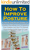 How To Improve Posture: A Step-By-Step Proven Strategy On Posture Correction, How To Improve Your Posture And How To Correct Your Posture In 30 Days Or ... to Improve Posture, Posture Correction)