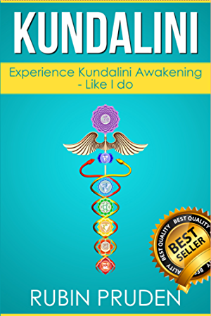 Kundalini: The Secret Steps to Experiencing Kundalini Awakening (Kundalini Awakening; Chakras; Kundalini Yoga Book 1)