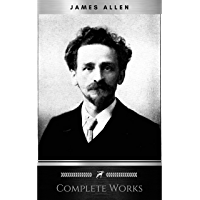 Allen, James: Complete Works (Classic Inspirational and Self-Help Books)