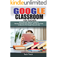 GOOGLE CLASSROOM FOR TEACHERS: Google Classroom 2020 Beginner's Guide for Remote Teaching and Learning with Tips and… book cover
