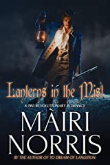 Romance: Historical Romance: Lanterns In The Mist (18th Century Colonial Romance Scottish Hero): (Pre-Revolutionary Romance Beta Hero English Heroine) Kindle Edition