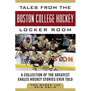 Tales from the Boston College Hockey Locker Room: A Collection of the Greatest Eagles Hockey Stories Ever Told (Tales…