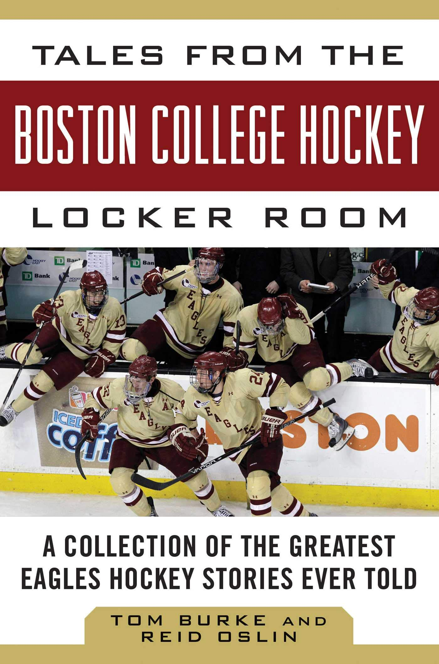 more photos 8b7f2 ccdd6 Tales from the Boston College Hockey Locker Room  A Collection of the  Greatest Eagles Hockey Stories Ever Told (Tales from the Team) Hardcover –  October 7, ...