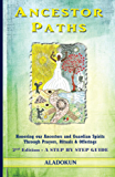 Ancestor Paths: Honoring our Ancestors and Guardian Spirits Through Prayers, Rituals, and Offerings