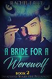A Bride For A Werewolf : The Beginning Book 2: Insatiable A Bride For A Werewolf: The Beginning