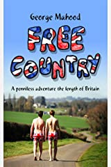 Free Country: A Penniless Adventure the Length of Britain Kindle Edition