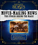 Fantastic Beasts and Where to Find Them: Movie-Making News: The Stories Behind the Magic [Lenticular Cover]: FANTASTIC BEASTS 2