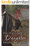 The Stage Driver's Daughter: A Sweet Historical Romance