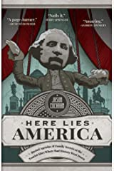 Here Lies America: Buried Agendas & Family Secrets at the Tourist Sites Where Bad History Went Down Kindle Edition