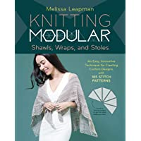 Knitting Modular Shawls, Wraps and Stoles: Mix-And-Match Triangles + 212 Stitch Patterns = Unlimited Design Options