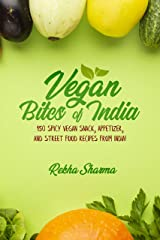 Vegan Bites of India: 150 Spicy Vegan Snack, Appetizer, and Street Food Recipes from India! (Vegan Indian Cookbook Book 1) Kindle Edition