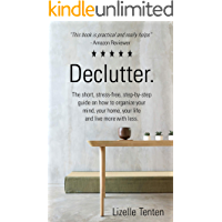 Declutter.: The short, stress-free, step-by-step guide on how to organize your mind, your home, your life and live more with less.(incl FREE DECLUTTER WORKBOOK) Declutter your house, decluttering