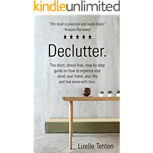 Declutter.: The short, stress-free, step-by-step guide on how to organize your mind, your home, your life and live more…