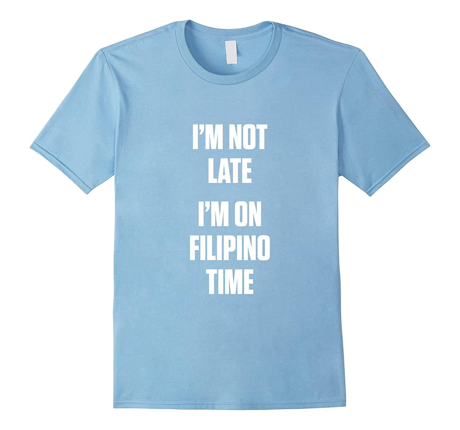 I'm not late i'm on filipino time Shirts-ANZ
