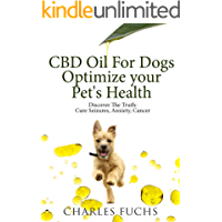 CBD Oil For Dogs Optimize Your Pet's Health: Discover The Truth: Cure Seizures, Anxiety, Cancer
