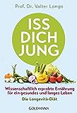 Iss dich jung: Wissenschaftlich erprobte Ernährung für ein gesundes und langes Leben - Die Longevità-Diät