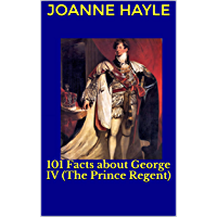 101 Facts about George IV (The Prince Regent) (101 History Series Book 3) (English Edition)