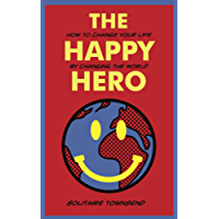 The Happy Hero: How to change your life by changing the world (English Edition)