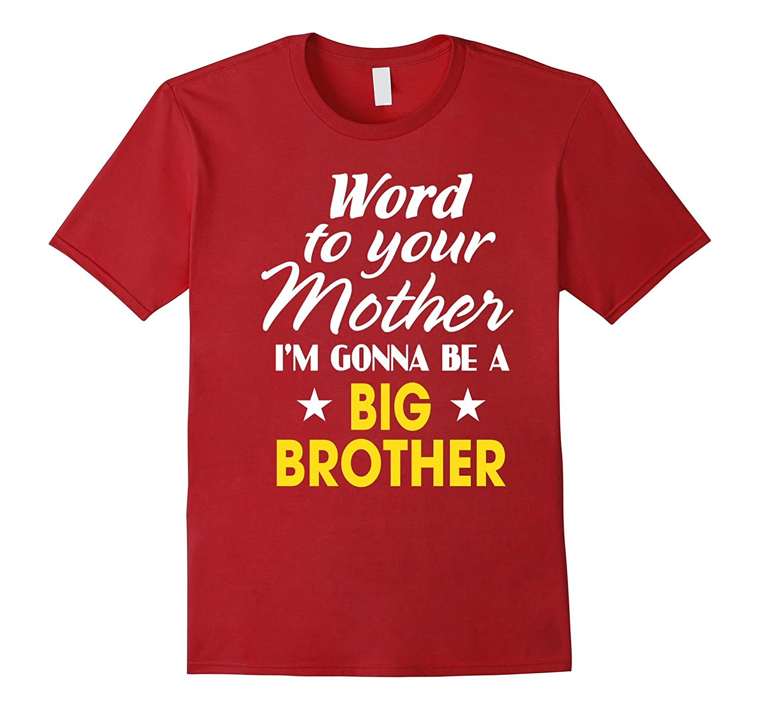 Word to your mother I'm Gonna Be A Big Brother T-Shirt