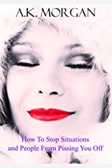 How To Stop Situations and People From Pissing You Off: An encouraging positive self-help guide Kindle Edition