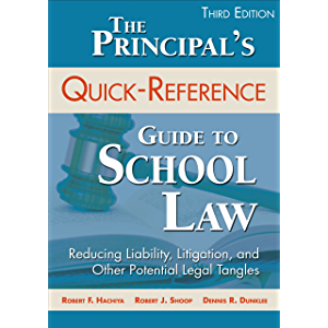 The Principal?s Quick-Reference Guide to School Law: Reducing Liability, Litigation, and Other Potential Legal Tangles