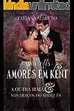 Spin-offs da série Amores em Kent: A Outra Irmã e Nos Braços do Marquês