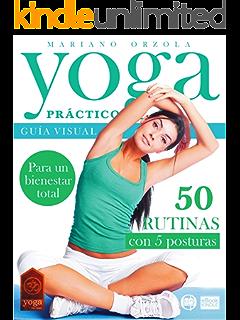 YOGA PRÁCTICO: Guía visual con 50 rutinas de 5 posturas (Colección Yoga en Casa