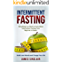 Intermittent Fasting: Everything You Need to Know About Intermittent Fasting For Beginner to Expert – Build Lean Muscle and Change Your Life (Lean Lifestyle, Lean Muscle, Lose Fat)