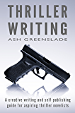 Thriller Writing: A creative writing and self-publishing guide for aspiring thriller novelists