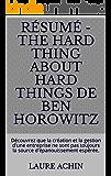 Résumé - THE HARD THING ABOUT HARD THINGS De Ben Horowitz: Découvrez que la création et la gestion d'une entreprise ne sont pas toujours la source d'épanouissement espérée. (French Edition)
