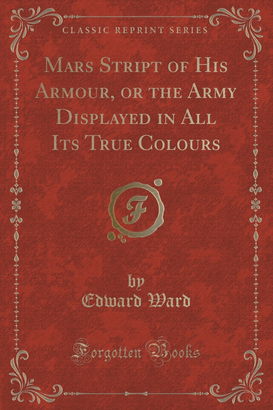 Download Mars Stript of His Armour, or the Army Displayed in All Its True Colours (Classic Reprint) pdf