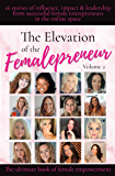 The Elevation of The Femalepreneur: 16 stories of influence, impact and leadership from successful female entrepreneurs…