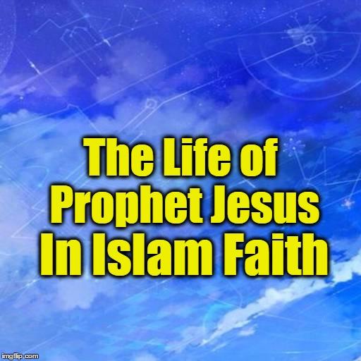 - The Life of Prophet Jesus AS