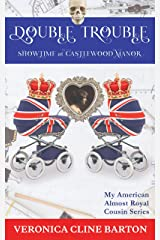 Double Trouble: Showtime at Castlewood Manor (My American Almost-Royal Cousin Series Book 5) Kindle Edition