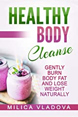Healthy Body Cleanse: Gently Burn Body Fat and Lose Weight Naturally (The Healthy Detox and Strong Immunity Series Book 1) Kindle Edition