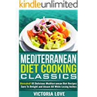 Mediterranean Diet: Revealed! 65 Delicious Mediterranean Diet Cookbook Recipes Sure To Delight and Amaze All While Losing Inches (mediterranean cookbook, ... weight loss motivation, weight loss tips 1)