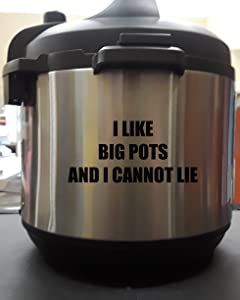 I Like Big Pots And I Cannot Lie - Black 5 Inch - Vinyl Decal Sticker for Pressure Cooker