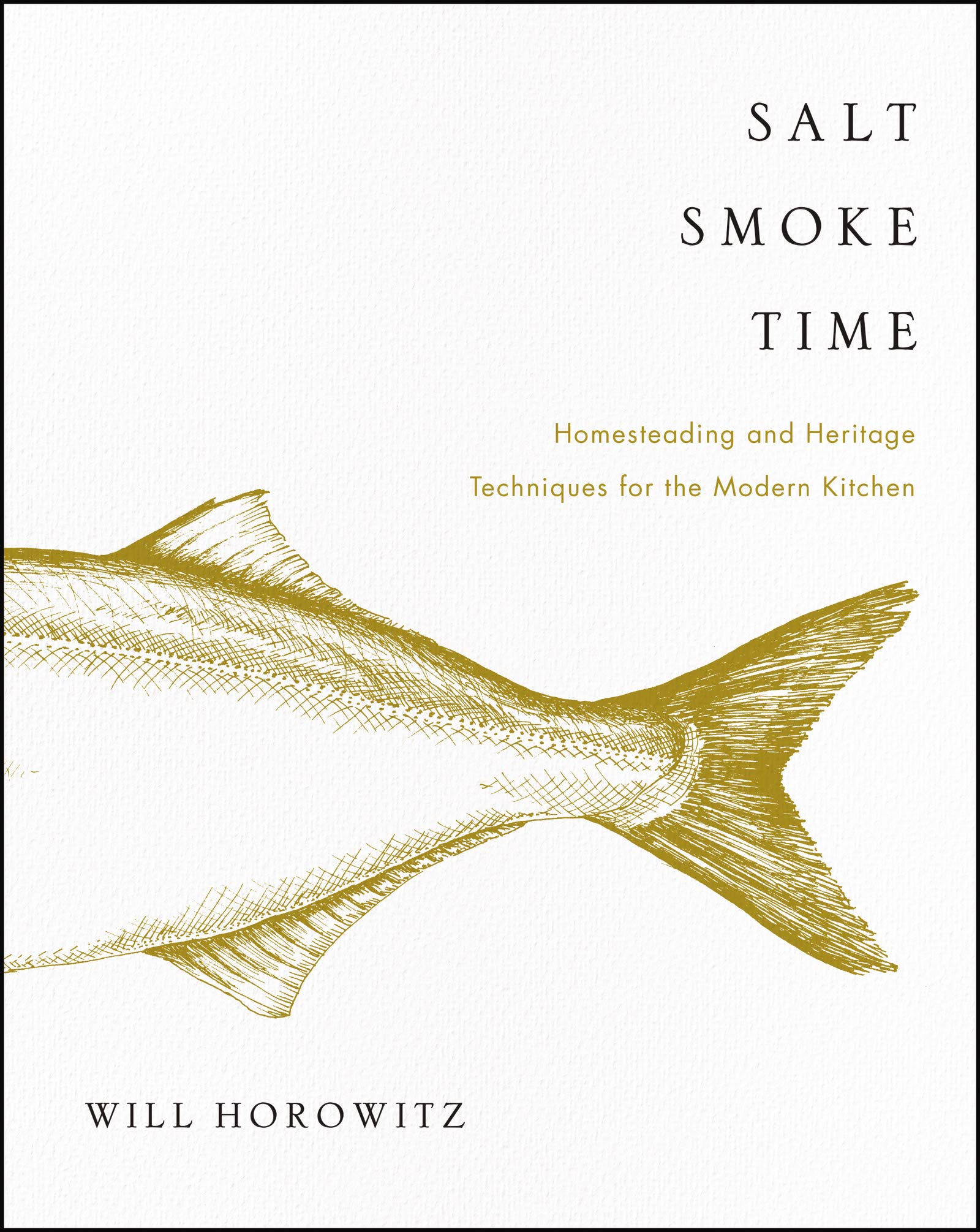 Salt Smoke Time: Homesteading and Heritage Techniques for the Modern Kitchen by William Morrow Cookbooks