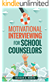 Motivational Interviewing for School Counselors