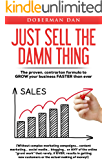 Just Sell The Damn Thing: The Proven, Contrarian Formula to GROW Your Business FASTER Than Ever (English Edition)