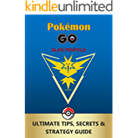 Pokemon Go: The Ultimate Tips, Secrets & Strategy Game Guide For Beginners and Advanced Players (Plus Tricks, Hints, Cheats on iOS & Android)